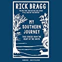My Southern Journey: True Stories from the Heart of the South Audiobook by Rick Bragg Narrated by Rick Bragg