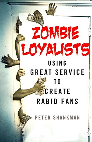 Book Cover: Zombie Loyalists: Using Great Service to Create Rabid Fans