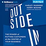 Outside In: The Power of Putting Customers at the Center of Your Business | Harley Manning,Kerry Bodine