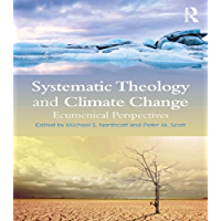 Systematic Theology and Climate Change: Ecumenical Perspectives (English Edition)