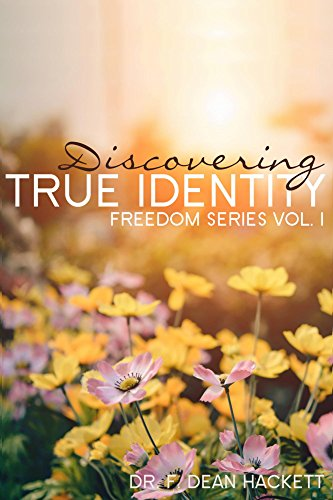 Discovering True Identity: The Believer's Position in Christ Freedom Series: Volume One