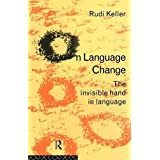 On Language Change: The Invisible Hand in Language by Rudi Keller (1995-01-07)