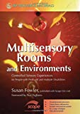 Multisensory Rooms and Environments : Controlled Sensory Experiences for People with Profound and Multiple Disabilities, Fowler, Susan, 1843104628