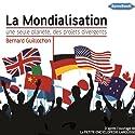 La mondialisation: Une seule planète, des projets divergents | Livre audio Auteur(s) : Bernard Guillochon Narrateur(s) : Frédéric Kneip