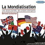 La mondialisation: Une seule planète, des projets divergents | Bernard Guillochon