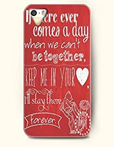 iPhone 5 5S Case OOFIT Phone Hard Case ** NEW ** Case with Design If There Ever Comes A Day When We Can'T Be Together Keep Me In Your Heart I'Ll Stay There Forever- Love - Case for Apple iPhone 5/5s