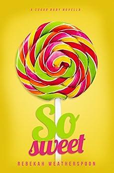 SO SWEET: A Sugar Baby Novella by [Weatherspoon, Rebekah]