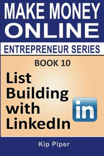List Building with Linkedin: Book 10 of the Make Money Online Entrepreneur Series