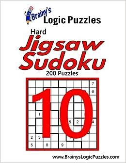 Brainy's Logic Puzzles Hard Jigsaw Sudoku #10: 200 Puzzles (Volume