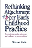 img - for Rethinking Attachment for Early Childhood Practice: Promoting Security, Autonomy and Resilience in Young Children by Sharne Rolfe (2005-04-01) book / textbook / text book