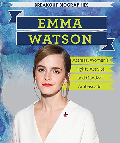 Emma Watson: Actress, Women's Rights Activist, and Goodwill Ambassador (Breakout Biographies)