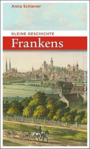 Kleine Geschichte Frankens (Bayerische Geschichte)