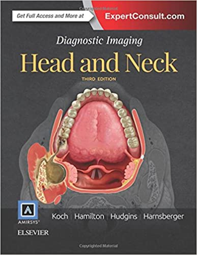 Diagnostic Imaging: Head and Neck, 3e Bernadette L. Koch MD, Bronwyn E. Hamilton MD, Patricia A. Hudgins MD FACR, and H. Ric Harnsberger MD