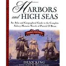 Harbors and High Seas: An Atlas and Geographical Guide to the Complete Aubrey-Maturin Novels of Patrick O'Brian, Third Edition
