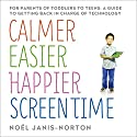 Calmer, Easier, Happier Screen Time: A parent's guide to staying in charge of technology from toddlers to teens Hörbuch von Noël Janis-Norton Gesprochen von: Noël Janis-Norton