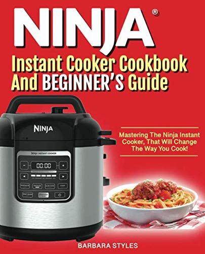 Price comparison product image Ninja Instant Cooker® Cookbook And Beginner's Guide: Mastering The Ninja Instant Cooker,  That Will Change The Way You Cook!
