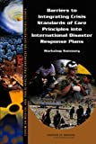 img - for Barriers to Integrating Crisis Standards of Care Principles into International Disaster Response Plans: Workshop Summary, Forum on Medical and Public Health Preparedness for Catastrophic Events book / textbook / text book