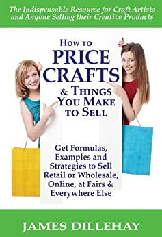 How to Price Crafts and Things You Make to Sell by [Dillehay, James]