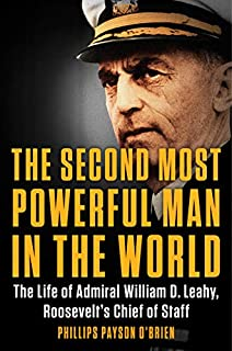 Book Cover: The Second Most Powerful Man in the World: The Life of Admiral William D. Leahy, Roosevelt's Chief of Staff