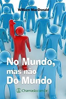 No Mundo, Mas Não Do Mundo por [MacDonald, William]