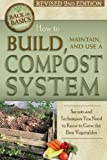 How to Build, Maintain, and Use a Compost System: Secrets and Techniques You Need to Know to Grow the Best Vegetables (Back to Basics)