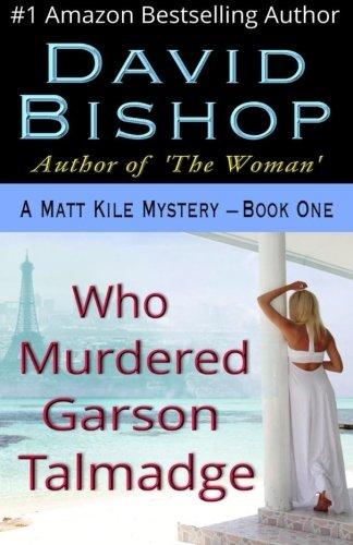 Who Murdered Garson Talmadge, a Matthew Kile Mystery (A Matt Kile Mystery) (Volume 1)