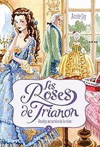 Les roses de Trianon, tome 2 : Roselys au service de la reine par Annie Jay