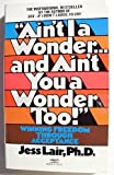 Ain't I a Wonder and Ain't You a Wonder Too!
