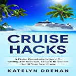 Cruise Hacks: A Cruise Connoisseur's Guide to Getting the Most Fun, Value & Relaxation out of Your Next Cruise | Katelyn Drenan