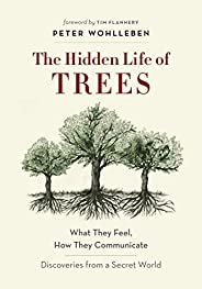 The Hidden Life of Trees: What They Feel, How They Communicate—Discoveries from A Secret World (The Mysteries