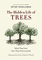 The Hidden Life of Trees: What They Feel, How They Communicate—Discoveries from a Secret World