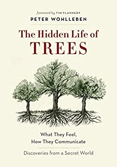 The Hidden Life of Trees: What They Feel, How They Communicate—Discoveries from A Secret World by [Wohlleben, Peter]