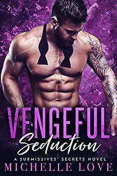 Vengeful Seduction: A Submissives' Secrets Novel by [Love, Michelle]