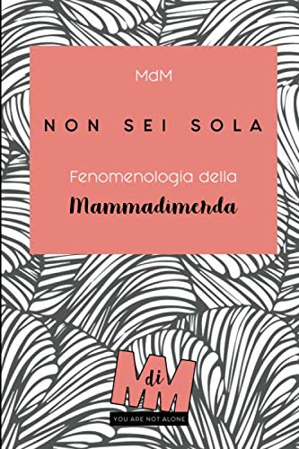 Non sei sola: Fenomenologia della Mammadimerda (Italian Edition)