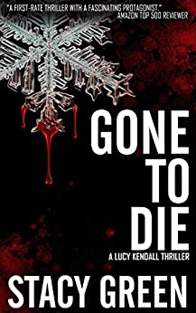 Gone to Die (Lucy Kendall Thriller Series #3) (The Lucy Kendall Series) by [Green, Stacy]