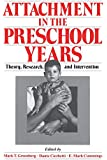 Attachment in the Preschool Years: Theory, Research, and Intervention (The John D. and Catherine T. MacArthur Foundation Series on Mental Health and De)