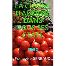 LA CUISINE ITALIENNE DANS TOUS SES ETATS: TOME 2 (French Edition)