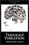 Thought Vibration, William Walker Atkinson, 1600963811