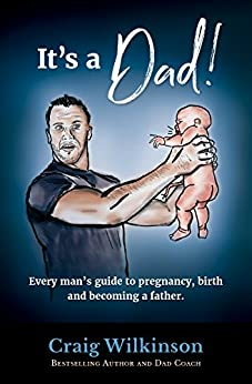 It's a DAD!: Every man's guide to pregnancy, childbirth and becoming a father by [Wilkinson, Craig]