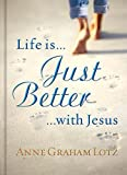 Life Is Just Better with Jesus, Anne Graham Lotz, 1404103996