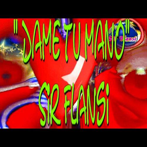 Dame Tu Casita Songs Download Website: Dame Tu Mano By Sir Flansi On Amazon Music