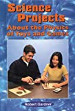 Science Projects about the Physics of Toys and Games, Robert Gardner, 0766011658
