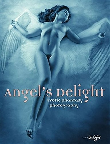 Angel's Delight: Erotic Phantasy Photography. Engl./Dt.: Erotic Fantasy Photography