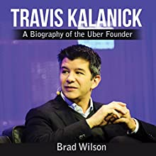 Travis Kalanick: A Biography of the Uber Founder Audiobook by Brad Wilson Narrated by Robert J. Lee