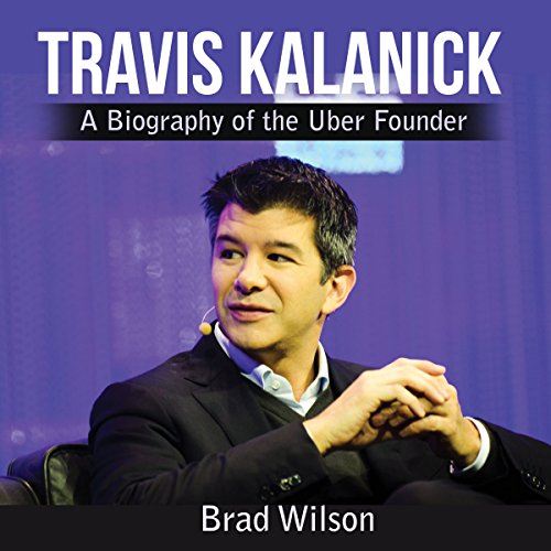 Travis Kalanick: A Biography of the Uber Founder