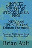 How To Instantly Invest In Stocks Like A Pro! NEW And UPDATED 2nd Edition For 2019!: Amazing Millionaire Stock Investing Tips Revealed!