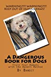 A Dangerous Book for Dogs: Train Your Humans - The Bandit Method