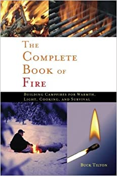 Book The Complete Book of Fire: Building Campfires for Warmth, Light, Cooking, and Survival August 10, 2005