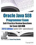 Oracle Java SE8 Programmer Exam Self-Practice Review Questions for Exam 1z0-808: 2015 Edition (with 120+ questions)
