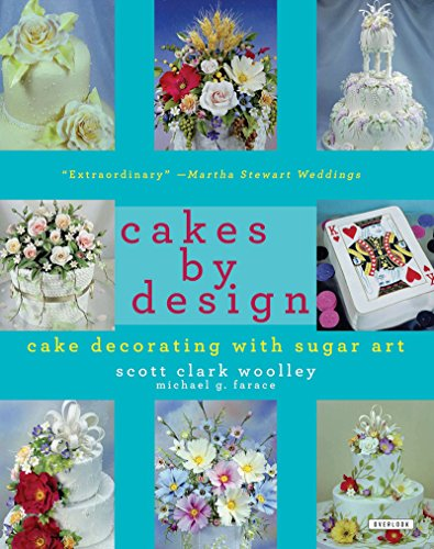 Cakes by Design: The Magical World of Sugar Art by Scott Clark Woolley, Michael G. Farace